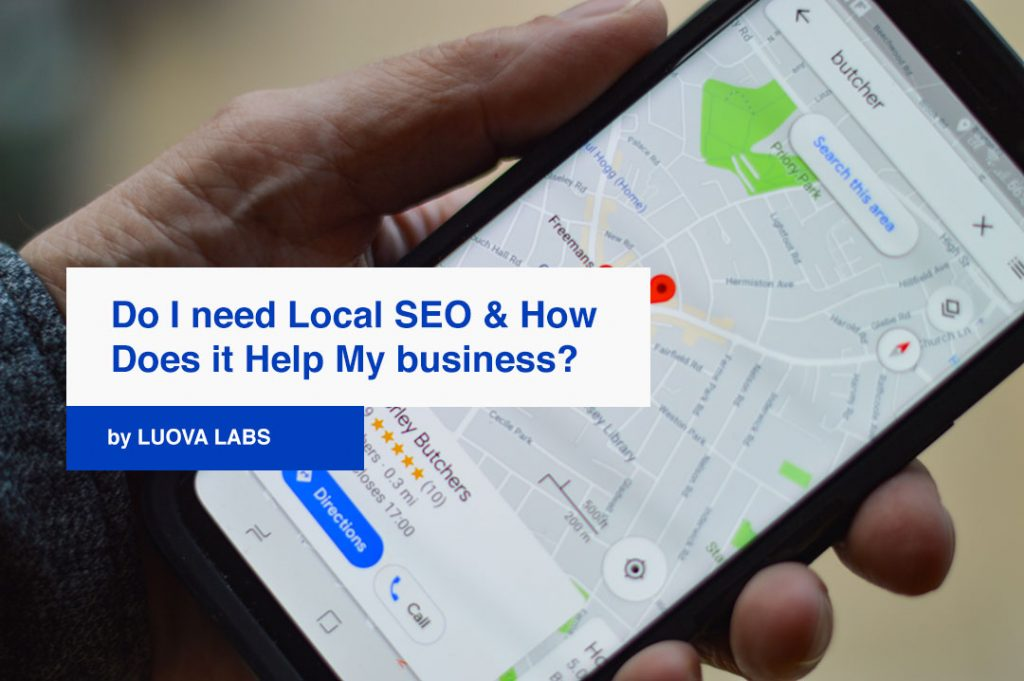 Why do I need Local SEO and how does it help my business?